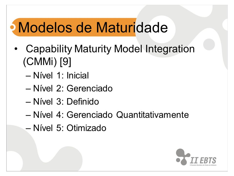 Modelos de Maturidade Capability Maturity Model Integration (CMMi) [9]